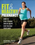 Fit & Healthy Pregnancy: How to Stay Strong and in Shape for You and Your Baby (Paperback)