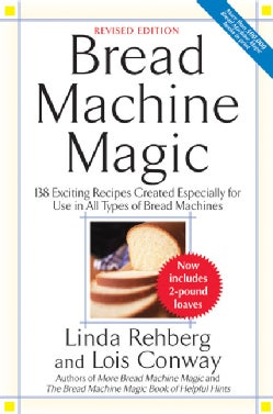 Bread Machine Magic: 138 Exciting New Recipes Created Especially for Use in All Types of Bread Machines (Paperback)