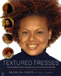 Textured Tresses: The Ultimate Guide to Maintaining and Styling Natural Hair (Paperback)