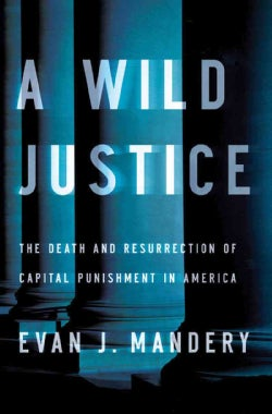 A Wild Justice: The Death and Resurrection of Capital Punishment in America (Hardcover)