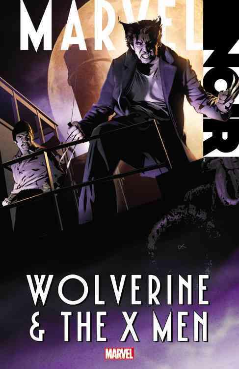 Marvel Noir: Wolverine & The X-Men (Paperback)