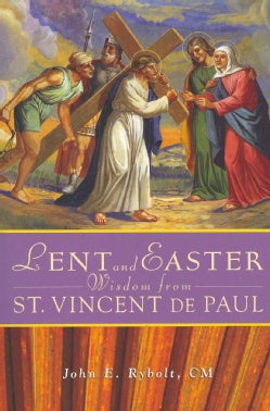 Lent and Easter Wisdom from Saint Vincent De Paul: Daily Scripture and Prayers Together With Saint Vincent De Pau... (Paperback)