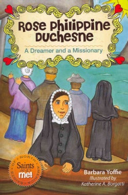 Rose Philippine Duchesne: A Dreamer and a Missionary (Paperback)
