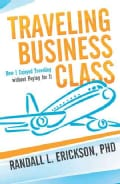 Traveling Business Class: How I Enjoyed Traveling Without Paying for It (Paperback)
