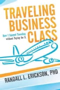 Traveling Business Class: How I Enjoyed Traveling Without Paying for It (Hardcover)