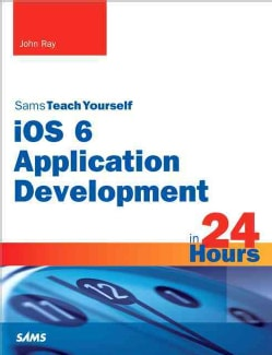 Sams Teach Yourself ios 6 Application Development in 24 Hours (Paperback)