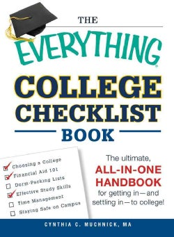 The Everything College Checklist Book: The Ultimate, All-in-One Handbook for Getting in - and Settling in - to Co... (Paperback)