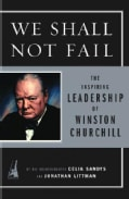 We Shall Not Fail: The Inspiring Leadership of Winston Churchill (Paperback)