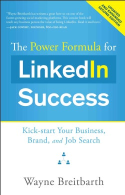 The Power Formula for Linkedin Success: Kick-Start Your Business, Brand, and Job Search (Paperback)