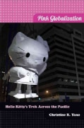Pink Globalization: Hello Kitty's Trek Across the Pacific (Hardcover)