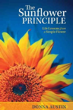 The Sunflower Principle: Life Lessons from a Simple Flower (Paperback)