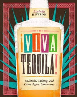 Viva Tequila!: Cocktails, Cooking, and Other Agave Adventures (Hardcover)