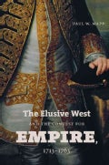 The Elusive West and the Contest for Empire, 1713-1763 (Paperback)