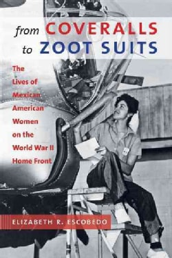 From Coveralls to Zoot Suits: The Lives of Mexican American Women on the World War II Home Front (Hardcover)