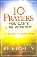10 Prayers You Can't Live Without: How to Talk to God About Anything (Paperback)