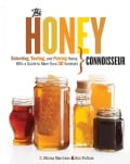 The Honey Connoisseur: Selecting, Tasting, and Pairing Honey, With a Guide to More Than 30 Varietals (Hardcover)