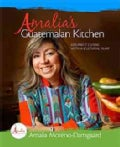 Amalia's Guatemalan Kitchen: Gourmet Cuisine With a Cultural Flair (Hardcover)