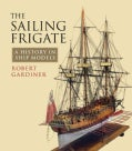 The Sailing Frigate: A History in Ship Models (Hardcover)