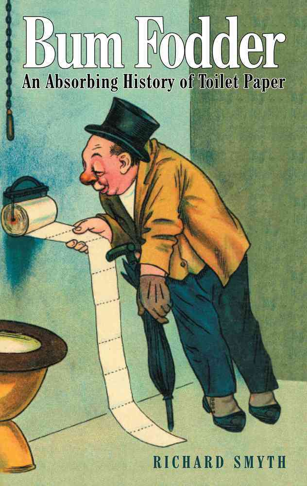 Bum Fodder: An Absorbing History of Toilet Paper (Hardcover)