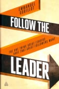 Follow the Leader: The One Thing Great Leaders Have That Great Followers Want (Paperback)
