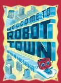 Welcome to Robot Town (Hardcover)