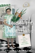 Housewife Superstar!: Advice (and Much More) from a Nonagenarian Domestic Goddess (Paperback)