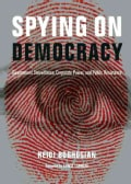 Spying on Democracy: Government Surveillance, Corporate Power, and Public Resistance (Paperback)