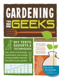 Gardening for Geeks: DIY Tests, Gadgets, & Techniques That Utilize Microbiology, Mathematics, and Ecology to Expo... (Paperback)