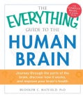 The Everything Guide to the Human Brain: Journey Through the Parts of the Brain, Discover How It Works, and Impro... (Paperback)