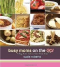 Busy Moms on the Go!: A Busy Mom's Guide to Make-ahead Meals (Hardcover)