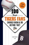 100 Things Tigers Fans Should Know & Do Before They Die (Paperback)