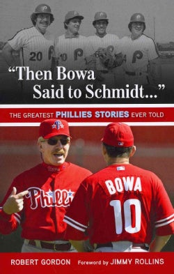 Then Bowa Said to Schmidt. . .: The Best Phillies Stories Ever Told (Paperback)