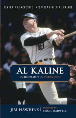 Al Kaline: The Biography of a Tigers Icon (Paperback)