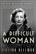 A Difficult Woman: The Challenging Life and Times of Lillian Hellman (Paperback)