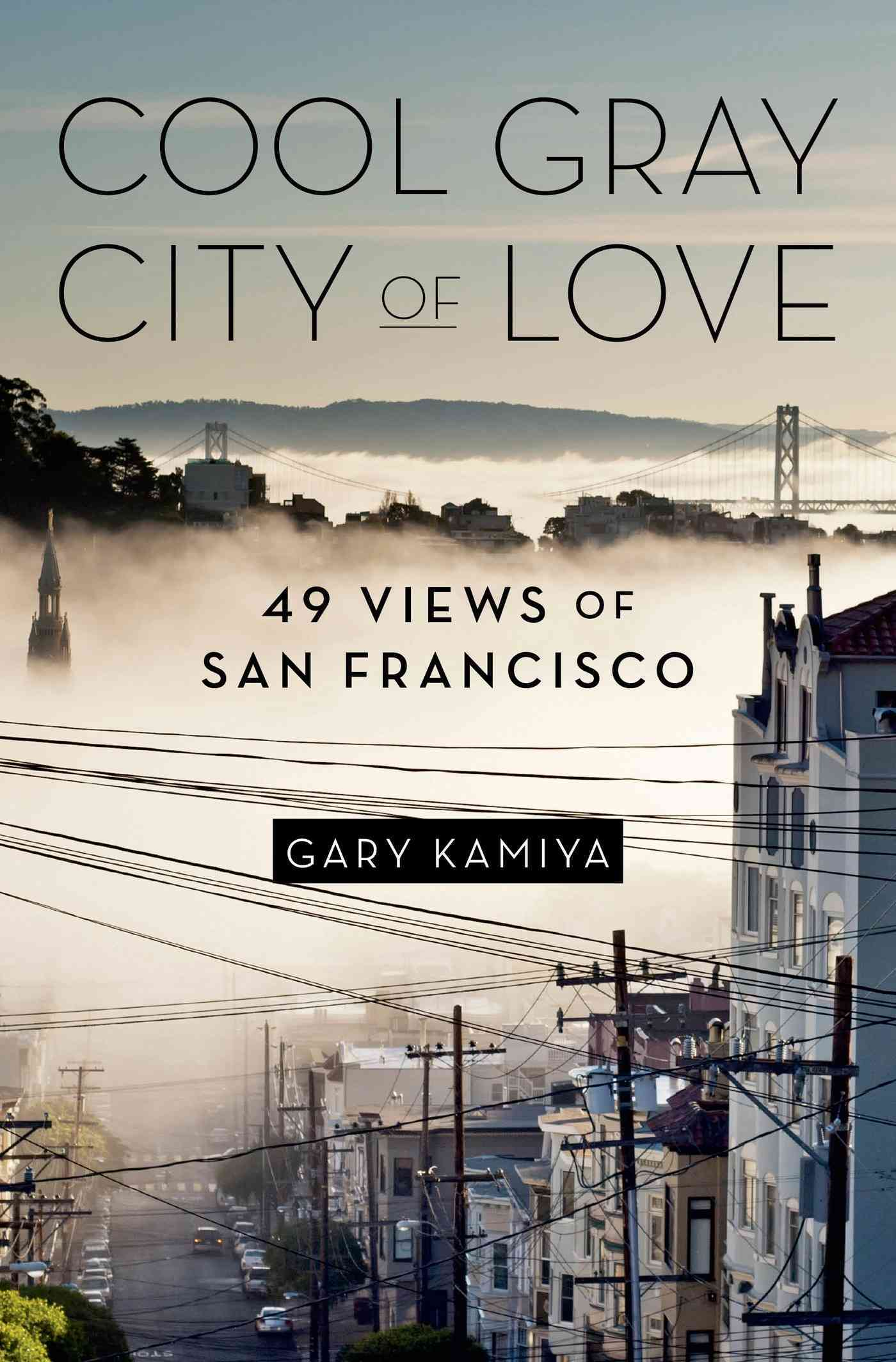 Cool Gray City of Love: 49 Views of San Francisco (Hardcover)