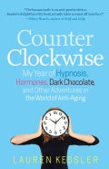 Counterclockwise: My Year of Hypnosis, Hormones, Dark Chocolate, and Other Adventures in the World of Anti-aging (Hardcover)