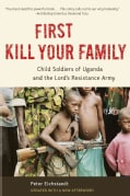 First Kill Your Family: Child Soldiers of Uganda and the Lord's Resistance Army (Paperback)