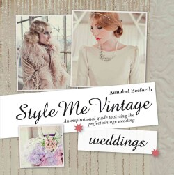 Style Me Vintage Weddings: An Inspirational Guide to Styling the Perfect Vintage Wedding (Hardcover)