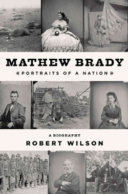 Mathew Brady: Portraits of a Nation (Hardcover)