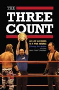 The Three Count: My Life in Stripes As a WWE Referee (Paperback)