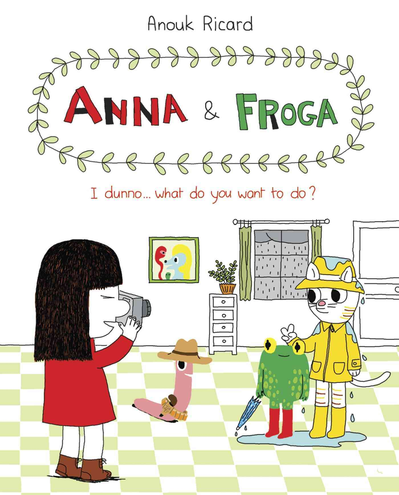 Anna & Froga: I Dunno... What Do You Want to Do? (Hardcover)