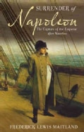 The Surrender of Napoleon: The Capture of the Emperor After Waterloo (Paperback)