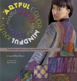Artful Color, Mindful Knits: The Definitive Guide to Working With Hand-dyed Yarn (Paperback)