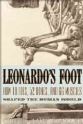 Leonardo's Foot: How 10 Toes, 52 Bones, and 66 Muscles Shaped the Human World (Paperback)