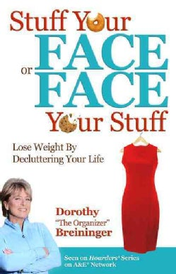 Stuff Your Face or Face Your Stuff: Lose Weight by Decluttering Your Life (Paperback)