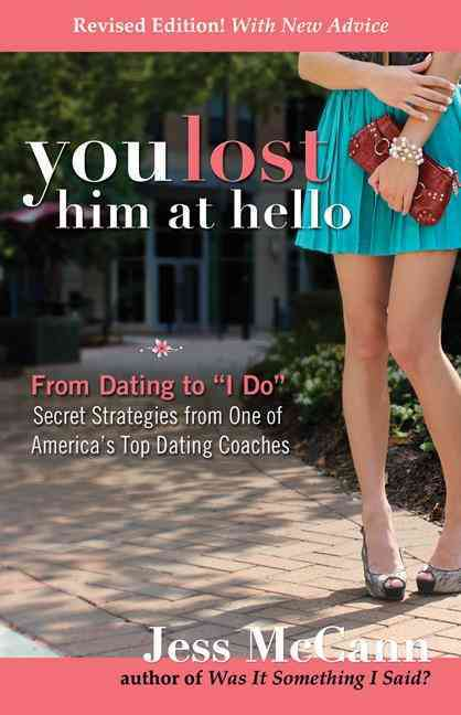 "You Lost Him at Hello: From Dating to ""I Do""--Secret Strategies from One of America's Top Dating Coaches (Paperback)"