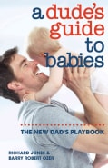 A Dude's Guide to Babies: The New Dad's Playbook (Paperback)