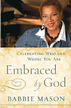 Embraced by God: Celebrating Who & Whose You Are (Paperback)