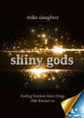 Shiny Gods: Finding Freedom from Things That Distract Us (Paperback)