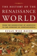 The History of the Renaissance World: From the Rediscovery of Aristotle to the Conquest of Constantinople (Hardcover)